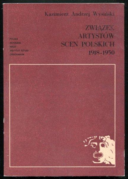 Wysiński Kazimierz Andrzej - Związek Artystów Scen Polskich 1918-1950. Zarys monograficzny