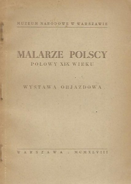 [katalog]. Muzeum Narodowe w Warszawie. Malarze polscy połowy XIX wieku. Wystawa objazdowa zorganizowana w stulecie Wiosny Ludów