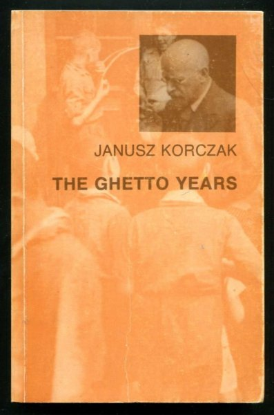 Korczak Janusz - The ghetto years. 1939-1942