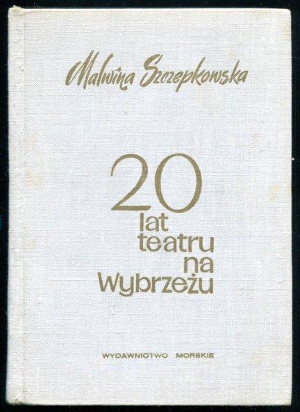 Szczepkowska Malwina - 20 lat teatru na Wybrzeżu. Wspomnienia i obserwacje