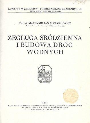 Matakiewicz Maksymiljan - Żegluga śródziemna i budowa dróg wodnych.