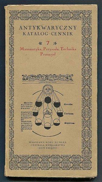 Antykwaryczny katalog-cennik. [Nr] 7: Matematyka, przyroda, technika, przemysł.