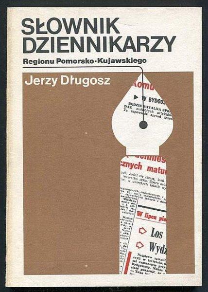 Długosz Jerzy - Słownik dziennikarzy regionu pomorsko-kujawskiego.