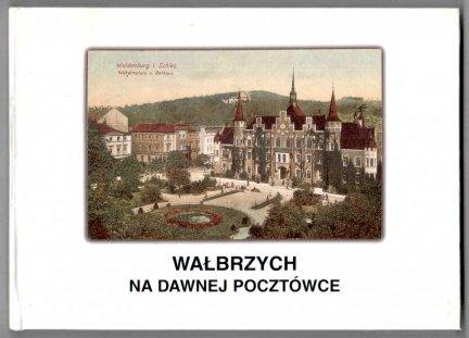 Wałbrzych na dawnej pocztówce. Ze zbiorów Muzeum Okręgowego w Wałbrzychu