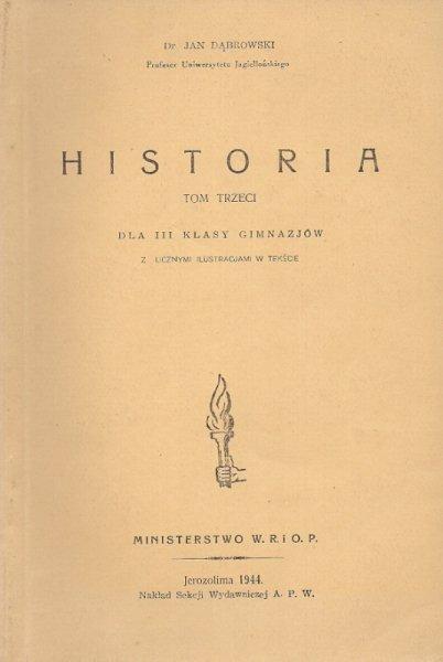 Dąbrowski Jan - Historia. T. III dla III klasy gimnazjów. Z licznymi ilustr. w tekście.