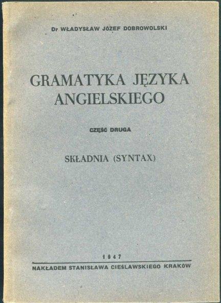 Dobrowolski Władysław Józef - Gramatyka języka angielskiego. Część druga: Składnia (Syntax)