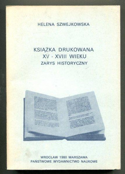 Szwejkowska Helena - Książka drukowana XV-XVIII wieku. Zarys historyczny. Wydanie trzecie poprawione