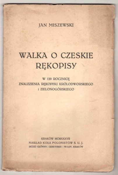 Miszewski Jan - Walka o czeskie rękopisy. W 120 rocznicę znalezienia rękopisu Królodworskiego i Zielonogórskiego