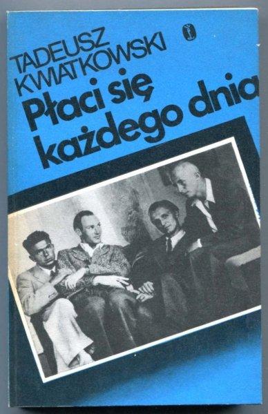 Kwiatkowski Tadeusz - Płaci się każdego dnia. [Projekt okładki Barbara Konarzewska]