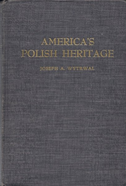 Wytrwal Joseph A. - America's Polish Heritage. A Social History of the Poles in America.