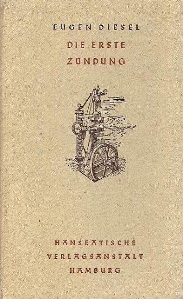 Diesel Eugen - Die erste Zundung. Wie der Dieselmotor entstand.