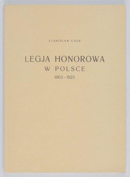 Łoza Stanisław - Legja honorowa w Polsce 1803-1923. Przedmową poprzedził Antoni Bogusławski. Ilustrował Stanisław Bieńkowski [reprint]