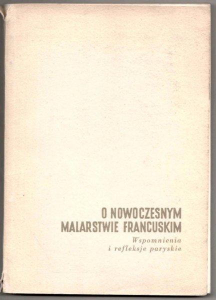 Zrębowicz Roman - O nowoczesnym malarstwie francuskim. Wspomnienia i refleksje paryskie