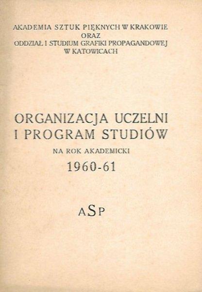 Akademia Sztuk Pięknych w Krakowie oraz Studium Grafiki Propagandowej w Katowicach: Organizacja uczelni i program studiów 1960-61