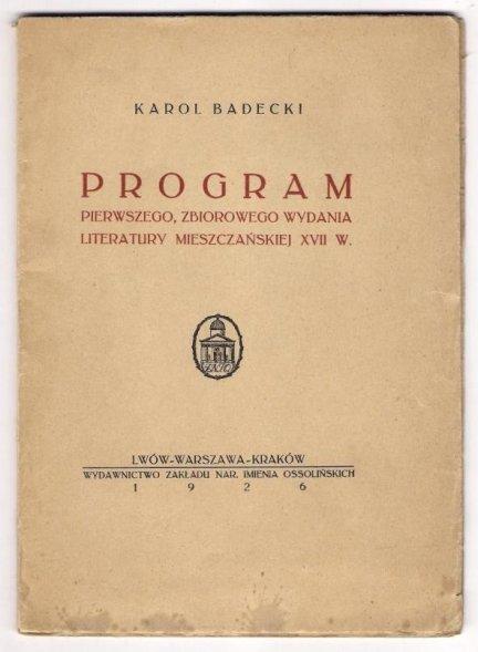 Badecki Karol - Program pierwszego, zbiorowego wydania literatury mieszczańskiej XVII w. 1926.