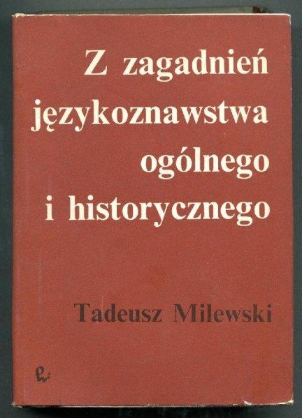 Milewski Tadeusz - Z zagadnień językoznawstwa ogólnego i historycznego