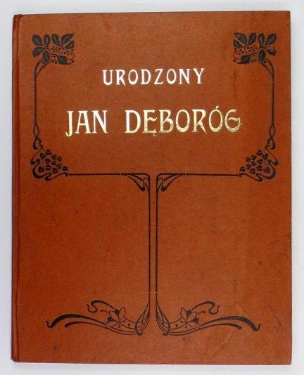 Syrokomla Władysław (Kondratowicz Ludwik) - Urodzony Jan Dęboróg. Dzieje jego rodu, głowy i serca, przez niego samego opowiadane. [reprint]