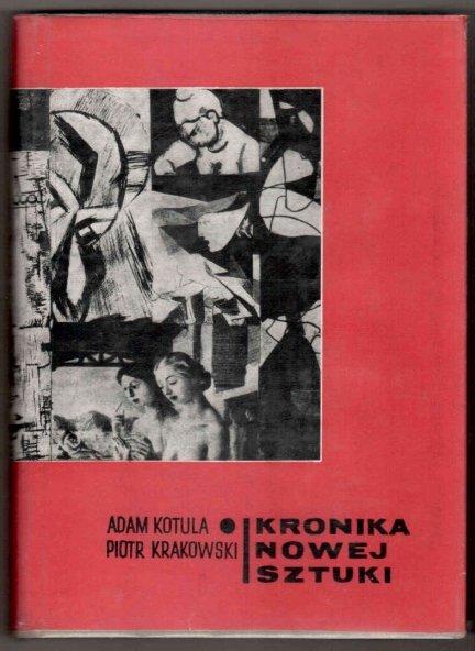 Kotula Adam, Krakowski Piotr - Kronika nowej sztuki 1855-1960.