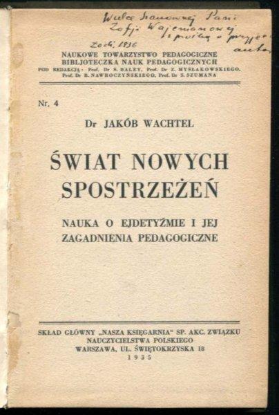 Wachtel Jakób - Świat nowych spostrzeżeń. Nauka o ejdetyźmie i jej zagadnienia pedagogiczne