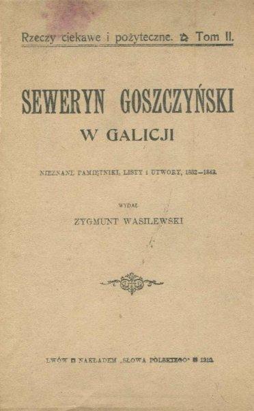 Wasilewski Zygmunt - Seweryn Goszczyński w Galicji. Nieznane pamiętniki, listy i utwory, 1832-1842.