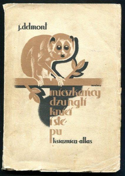 Delmont Józef - Mieszkańcy dżungli, kniei i stepu. Z oryginału niemieckiego p.t. 20 lat łowów na grubego zwierza przełożył Włodzimierz Topoliński. [Okładka K. Sopoćko].