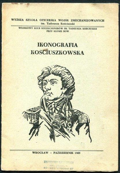 Ikonografia Kościuszkowska. Wystawa kolekcjonerska w 200 rocznicę nominacji generalskiej Tadeusza Kościuszki. Ze zbiorów Krzysztofa Lachowicza