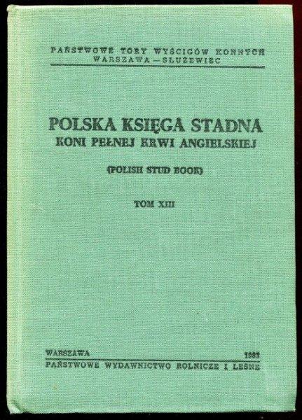 Państwowe Tory Wyścigów Konnych Warszawa-Służewiec. Polska księga stadna koni pełnej krwi angielskiej (Polish Stud Book). Tom XIII.