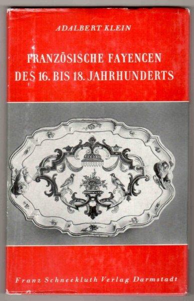 [fajans] Klein Adalbert - Franzosische Fayencen des 16. bis 18. Jahrhunderts