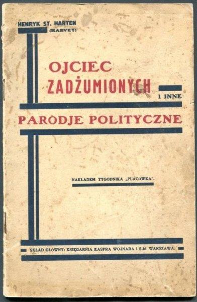 [Szpigiel Henryk Stanisław] Henryk St. Harten (Harwey) - Ojciec zadżumionych i inne parodje polityczne.