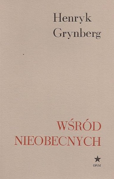Grynberg Henryk - Wśród nieobecnych.