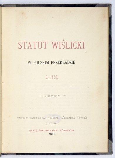 STATUT Wiślicki w polskim przekładzie r. 1460. Przedruk homograficzny z kodeksu kórnickiego wykonał A. Piliński.