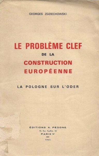 Zdziechowski Georges  - Le probleme clef de la construction Europeenne. La Pologne sur l'order.
