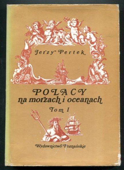 Pertek Jerzy - Polacy na morzach i oceanach. T.1: Do roku 1795