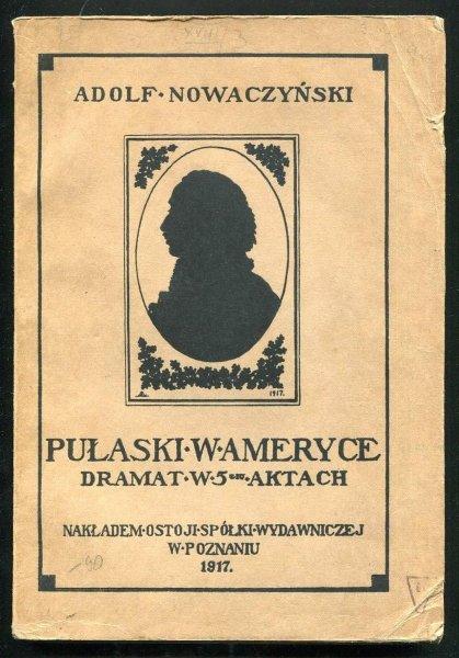 Nowaczyński Adolf - Pułaski w Ameryce. Dramat w 5 aktach.
