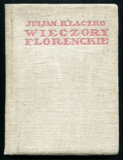 Klaczko Juljan - Wieczory florenckie. Dzieło uwieńczone przez Akademię Francuską. Z upoważnienia autora przełożył St. Tarnowski. Wyd. V