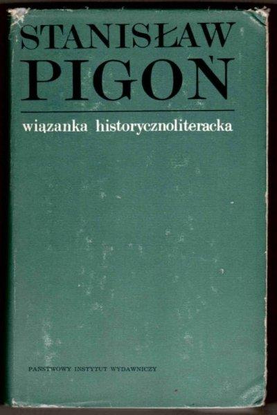Pigoń Stanisław - Wiązanka historycznoliteracka. Studia i szkice