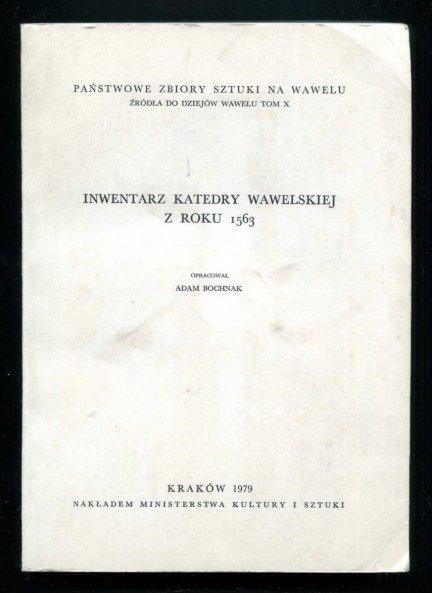 Inwentarz Katedry Wawelskiej z roku 1563. Opracował Adam Bochnak