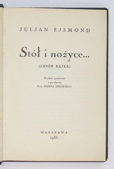EJSMOND Juljan - Stół i nożyce... (Zbiór bajek). Wyd. pośmiertne z przedm. J. Ujejskiego.