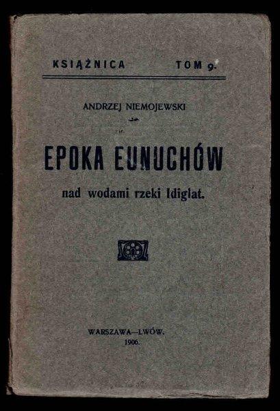 Niemojewski Andrzej - Epoka eunuchów nad wodami rzeki Idiglat.