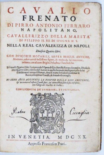 Ferraro  Pirro Antonio - Cavallo frenato [...] Diuiso in Quattro Libri. Con Discorsi Notabili, Sopra Briglie, Antiche, Moderne, adornato di bellissime figure [...]