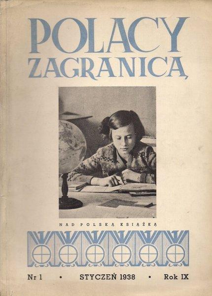 Polacy Zagranicą. Organ Światowego Związku Polaków z Zagranicy. R. 9, nr 1: I 1938.