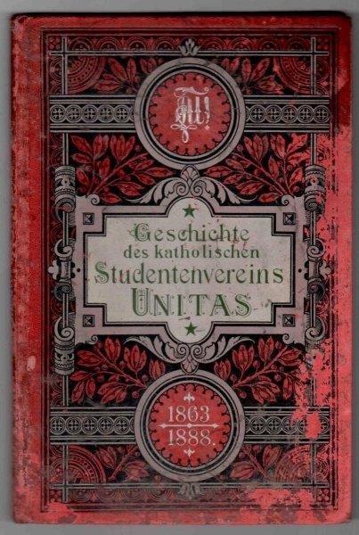 Geschichte des Katholischen Studentenvereins Unitas zu Breslau 1863-1888. Von Einem Alten Herrn