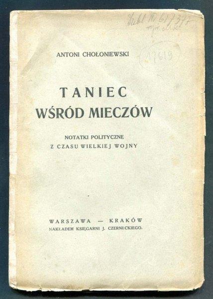 [I wojna światowa] Chołoniewski Antoni - Taniec wśród mieczów. Notatki polityczne z czasów wielkiej wojny