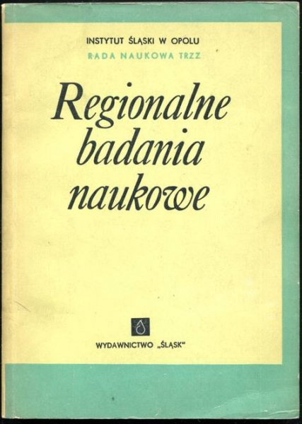 Regionalne badania naukowe. Materiały Sesji Naukowej z dnia 19 V 1967 na temat: Opolszczyzna wczoraj, dziś, jutro.
