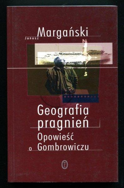 Margański Janusz - Geografia pragnień. Opowieść o Gombrowiczu