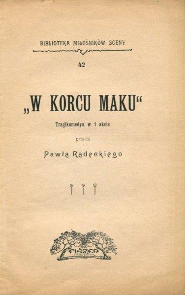 Radecki  Paweł - W korcu maku. Tragikomedya w 1 akcie.