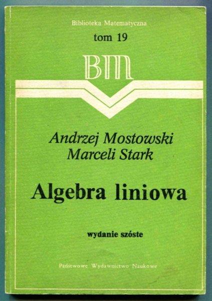 Mostowski Andrzej, Stark Marceli - Algebra liniowa. Wyd. VI [Biblioteka Matematyczna]