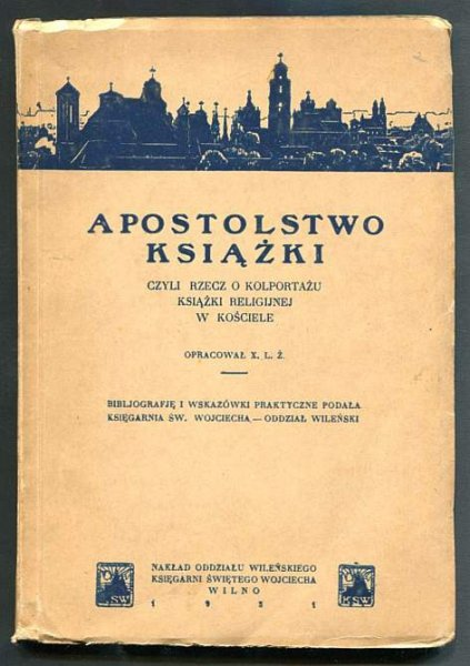 [Żebrowski Leon] - Apostolstwo książki czyli rzecz o kolportażu książki religijnej w Kościele.