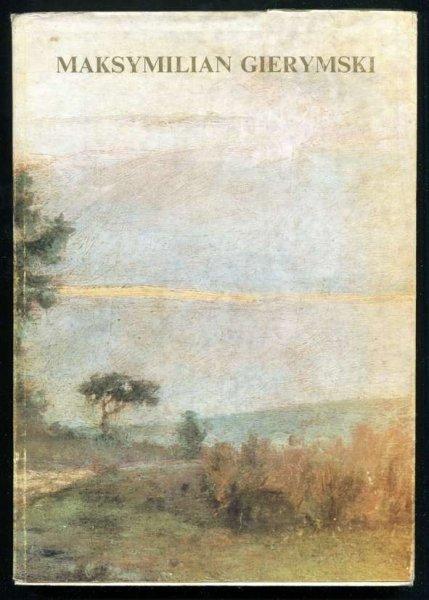 [katalog]. Muzeum Narodowe w Warszawie. Maksymilian Gierymski 1846-1874. Malarstwo i rysunek. Wystawa monograficzna zorganizowana w setną rocznicę śmierci artysty