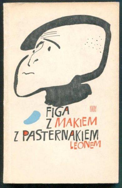 Pasternak  Leon - Figa z makiem z Pasternakiem. Wybór satyr (1936-1960). [Okładkę proj. Janusz Stanny].